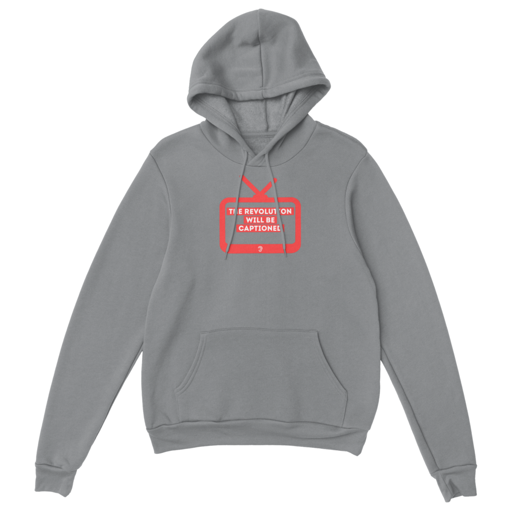 Grey hoodie with the message: the revolution will be captioned.